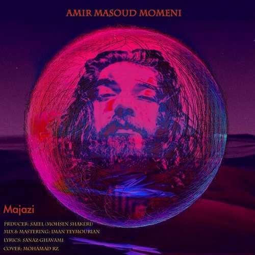 دانلود آهنگ مجازی از امیر مسعود مومنی