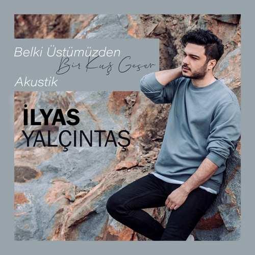 دانلود آهنگ Belki Üstümüzden Bir Kuş Geçer (Akustik) از İlyas Yalçıntaş