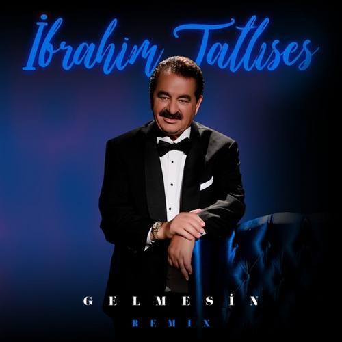 دانلود آهنگ Gelmesin (Remix) از İbrahim Tatlıses